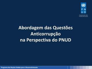 Abordagem das Questões  Anticorrupção  na Perspectiva do PNUD