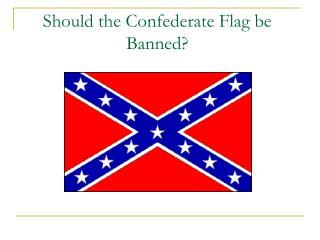 Should the Confederate Flag be Banned?