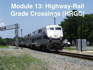 Module 13: Highway-Rail Grade Crossings (HRGC)