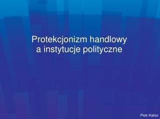 Protekcjonizm handlowy a instytucje polityczne