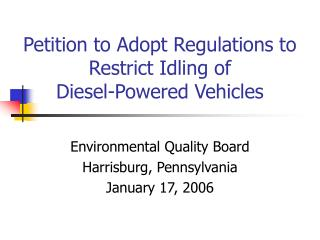 Petition to Adopt Regulations to Restrict Idling of  Diesel-Powered Vehicles