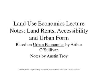 Land Use Economics Lecture Notes: Land Rents, Accessibility and Urban Form