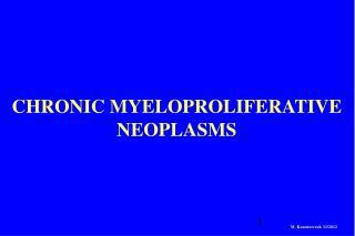 CHRONIC MYELOPROLIFERATIVE NEOPLASM S M. Kazmierczak 11/2012