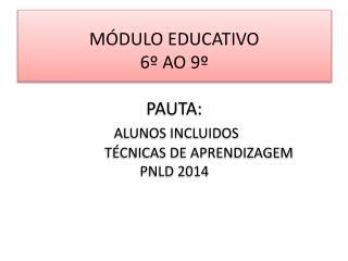 MÓDULO EDUCATIVO 6º AO 9º PAUTA: ALUNOS INCLUIDOS               TÉCNICAS DE APRENDIZAGEM PNLD 2014