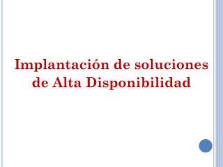 Implantación  de soluciones  de Alta Disponibilidad
