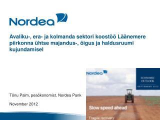 Tõnu  Palm , peaökonomist, Nordea Pank November 2012