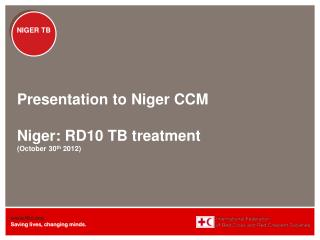 Presentation to Niger CCM Niger: RD10 TB treatment (October 30 th  2012)