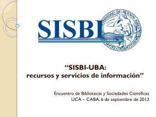 """""""SISBI-UBA:   recursos y servicios de información"""""""