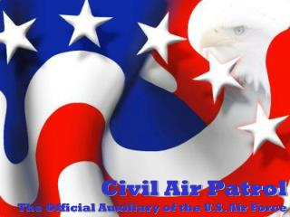 Civil Air Patrol The Official Auxiliary of the U.S. Air Force