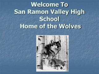 Welcome To  San Ramon Valley High School Home of the Wolves