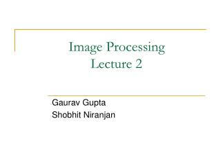 Image Processing   			Lecture 2