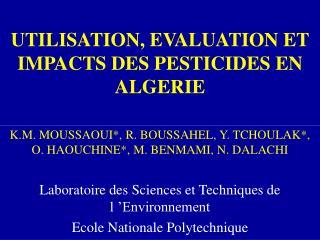 UTILISATION, EVALUATION ET IMPACTS DES PESTICIDES EN ALGERIE