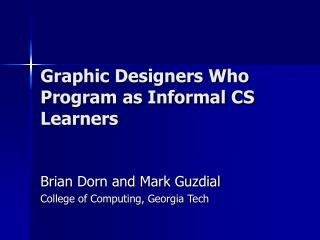 Graphic Designers Who Program as Informal CS Learners