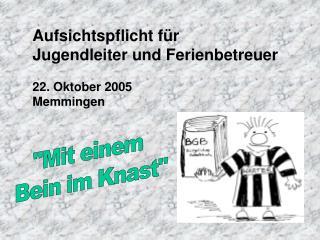 Aufsichtspflicht für  Jugendleiter und Ferienbetreuer 22. Oktober 2005 Memmingen
