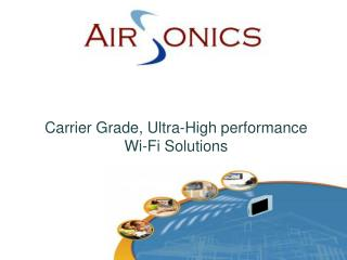 Carrier Grade, Ultra-High performance Wi-Fi Solutions