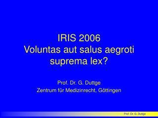 IRIS 2006 Voluntas aut salus aegroti suprema lex?
