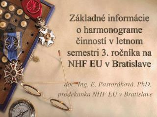 doc.  Ing. E .  Pastoráková, PhD.          prodekanka NHF EU v Bratislave