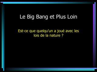 Le Big Bang et Plus Loin
