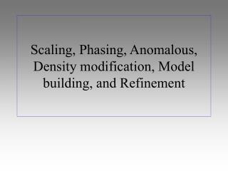 Scaling, Phasing, Anomalous, Density modification, Model building, and Refinement