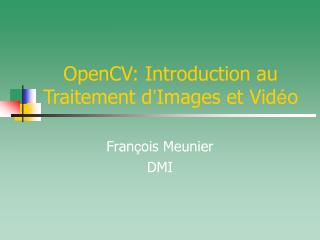 OpenCV: Introduction au Traitement d ' Images et Vid é o