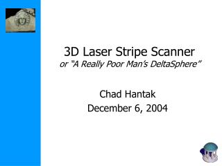 "3D Laser Stripe Scanner or ""A Really Poor Man's DeltaSphere"""