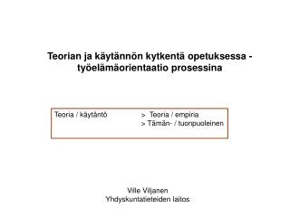 Teorian ja k yt nn n kytkent  opetuksessa - ty el m orientaatio prosessina