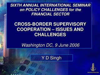 SIXTH ANNUAL INTERNATIONAL SEMINAR on POLICY CHALLENGES for the FINANCIAL SECTOR  CROSS-BORDER SUPERVISORY COOPERATION