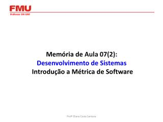 Memória de  Aula 07(2): Desenvolvimento de Sistemas  Introdução a Métrica de Software