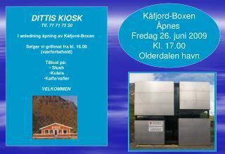 Kåfjord-Boxen Åpnes  Fredag 26. juni 2009 Kl. 17.00 Olderdalen havn