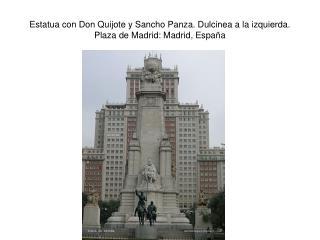 Estatua con Don Quijote y Sancho Panza. Dulcinea a la izquierda. Plaza de Madrid: Madrid, España