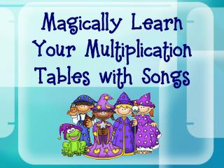 Magically Learn Your Multiplication Tables with Songs