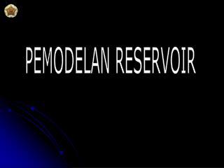 PEMODELAN RESERVOIR
