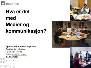 Hva er det  med  Medier og  k ommunikasjon? Synnøve H. Amdam ,  stipendiat