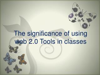 The significance of using web 2.0 Tools in classes