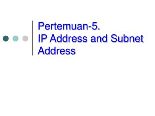 Pertemuan-5. IP Address and Subnet Address