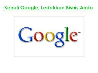 Kenali Google, Ledakkan Bisnis Anda