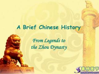 A Brief Chinese History From Legends to  the Zhou Dynasty