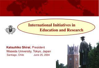 Katsuhiko Shirai , President   Waseda University, Tokyo, Japan