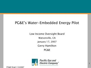 PG&E�s Water-Embedded Energy Pilot Low Income Oversight Board Watsonville, CA January 17, 2007