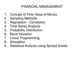 FINANCIAL MANAGEMENT  Concept of Time Value of Money Sampling Methods Regression - Correlation Time Series Analysis Prob