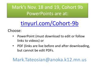 tinyurl/Cohort-9b Choose: PowerPoint (must download to edit or follow links to videos) or