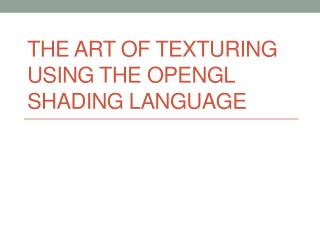 The Art of Texturing Using The OpenGL Shading Language