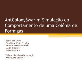 AntColonySwarm: Simulação do Comportamento  de uma Colônia de Formigas