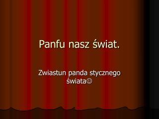 Panfu nasz świat.