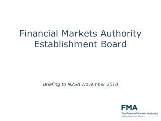 Financial Markets Authority Establishment Board Briefing to NZSA November 2010