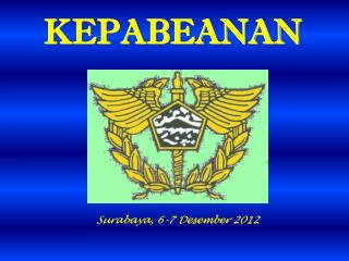 KEPABEANAN Surabaya ,  6-7  Desember  2012