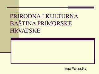 PRIRODNA I KULTURNA BAŠTINA PRIMORSKE HRVATSKE