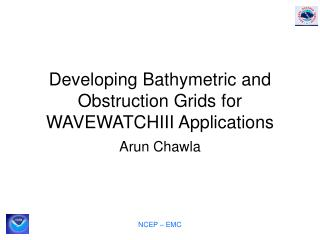 Developing Bathymetric and Obstruction Grids for WAVEWATCHIII Applications