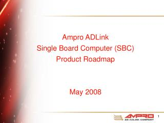 Ampro ADLink Single Board Computer (SBC)  Product Roadmap May 2008