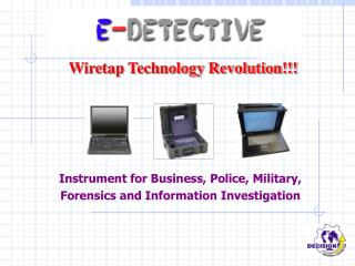 Instrument for Business, Police, Military,  Forensics and Information Investigation